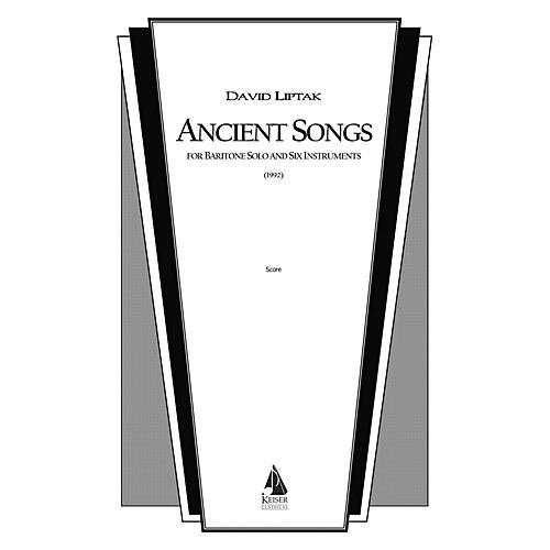Lauren Keiser Music Publishing Ancient Songs (for Baritone and Chamber Ensemble) LKM Music Series  by David Liptak
