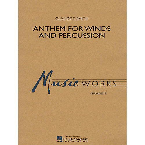Hal Leonard Anthem for Winds and Percussion Concert Band Level 3 Composed by Claude T. Smith