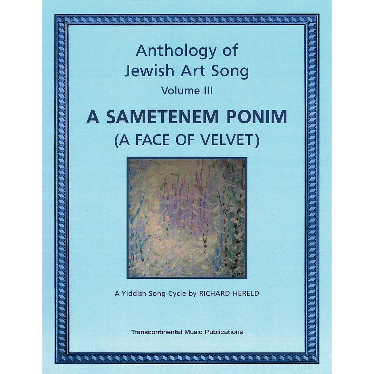 Transcontinental Music Anthology of Jewish Art Song, Vol. 3: A Sametenem Ponim (A Face of Velvet) Transcontinental Music by Hereld