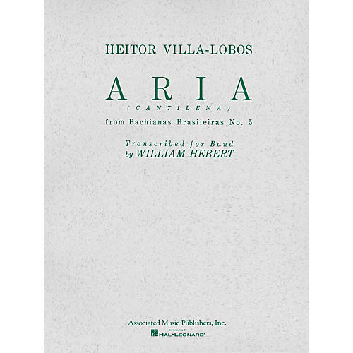 Associated Aria (Cantilena) from Bachianas Brasilieras No. 5 Concert Band Level 4-5 Composed by Heitor Villa-Lobos