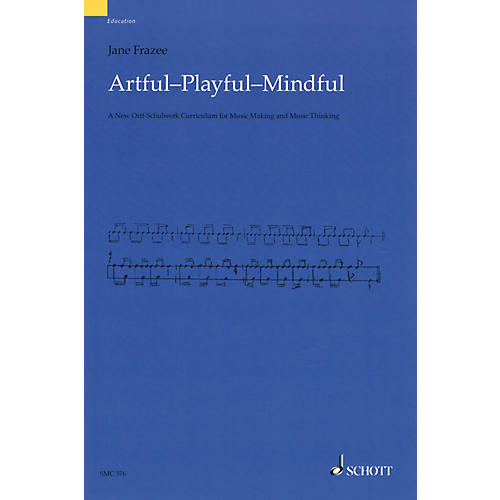 Schott Artful Playful Mindful (A New Orff-Schulwerk Curriculum for Music Making and Music Thinking)