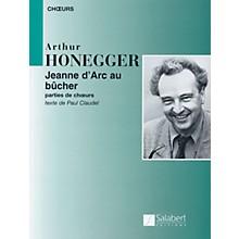Editions Salabert Arthur Honegger - Jeanne d'Arc au bûcher (Joan of Arc at the Stake) Composed by Arthur Honegger