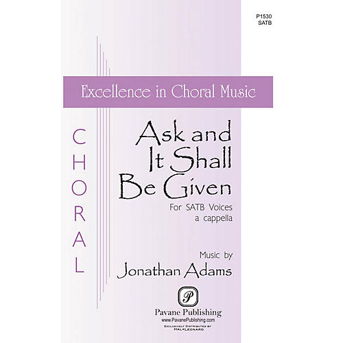 Pavane Ask And It Shall Be Given SATB a cappella composed by Jonathan Adams
