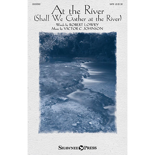 Shawnee Press At the River (Shall We Gather at the River) SATB composed by Victor C. Johnson
