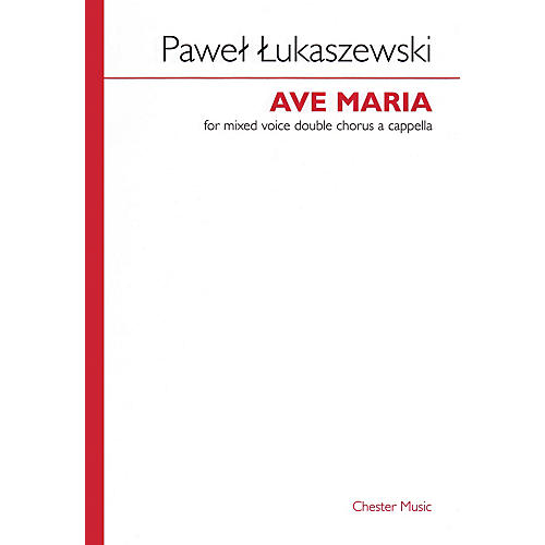 Chester Music Ave Maria (Mixed Voice Double Chorus a cappella) SATB Composed by Pawel Lukaszewski