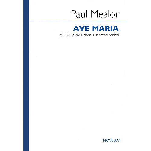 Novello Ave Maria (SATB a cappella) SATB a cappella Composed by Paul Mealor