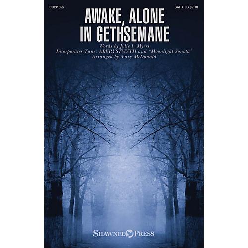 Shawnee Press Awake, Alone in Gethsemane SATB arranged by Mary McDonald