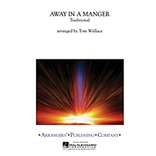 Arrangers Away in a Manger Concert Band Level 3 Arranged by Tom Wallace