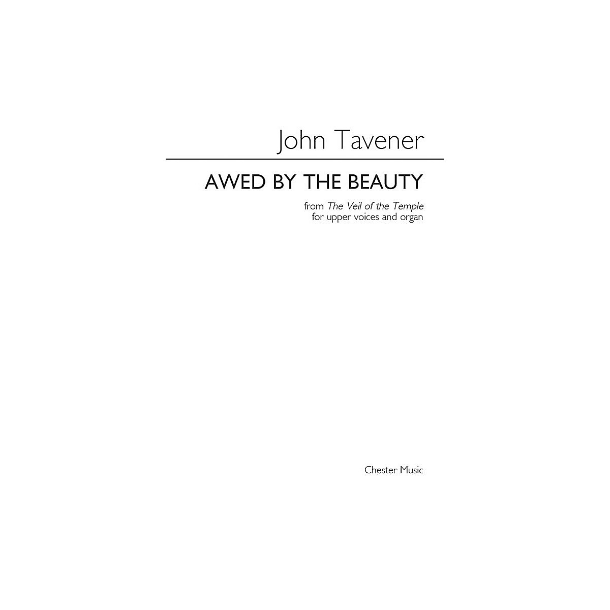 Chester Music Awed by the Beauty SSAA Composed by John Tavener Arranged by Barry Rose