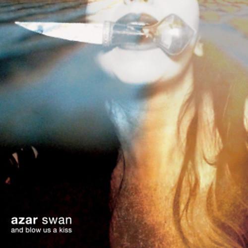 Alliance Azar Swan - And Blow Us a Kiss