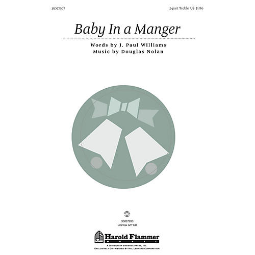 Shawnee Press Baby in a Manger (from A Song Is Born) 2PT TREBLE composed by J. Paul Williams