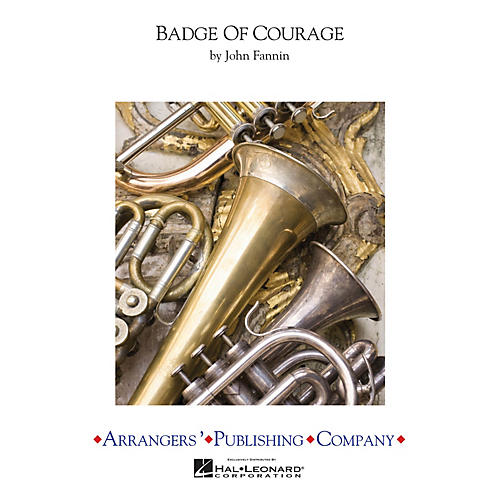 Arrangers Badge of Courage Concert Band Arranged by John Fannin