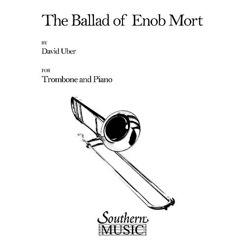 Southern Ballad of Enob Mort (Trombone) Southern Music Series Composed by David Uber