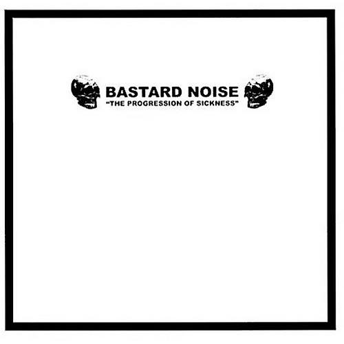 Alliance Bastard Noise - Progression of Sickness