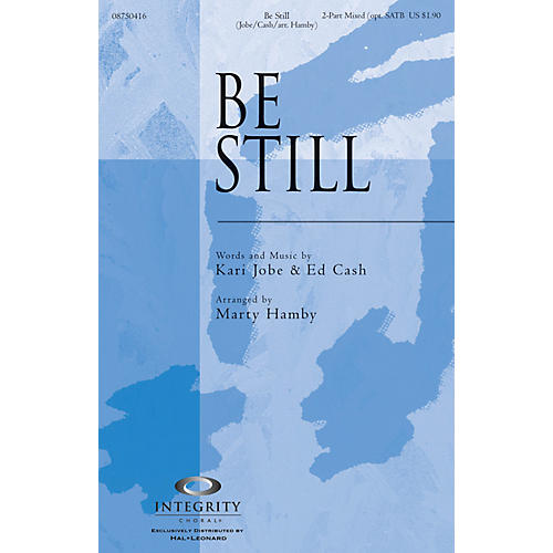 Integrity Choral Be Still 2-Part Mixed (opt. SATB) Arranged by Marty Hamby