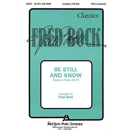 Fred Bock Music Be Still and Know (SATB) SATB composed by Fred Bock