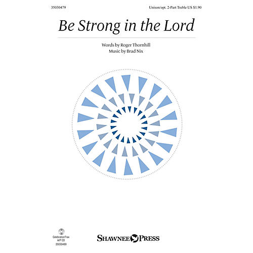 Shawnee Press Be Strong in the Lord Unison/2-Part Treble composed by Brad Nix