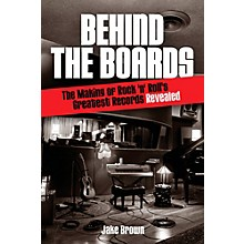 Hal Leonard Behind The Boards - The Making Of Rock 'N' Roll's Greatest Records Revealed