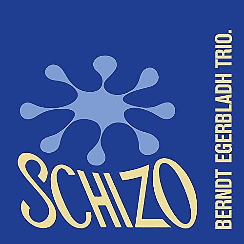 Alliance Berndt Egerbladh Trio - Schizo