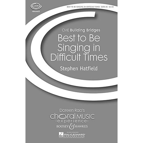 Boosey and Hawkes Best to Be Singing in Difficult Times (CME Building Bridges) SATB composed by Stephen Hatfield