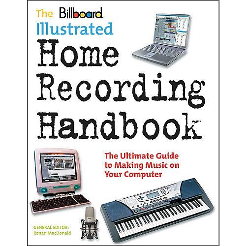 Watson-Guptill Billboard Illustrated Home Recording Handbook