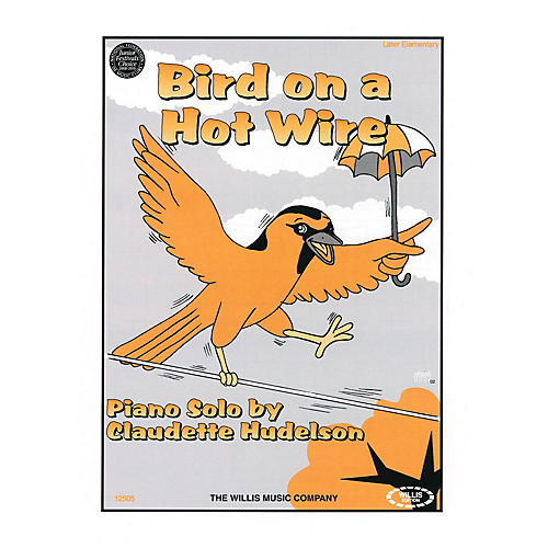 Willis Music Bird on a Hot Wire (Later Elem Level) Willis Series by Claudette Hudelson