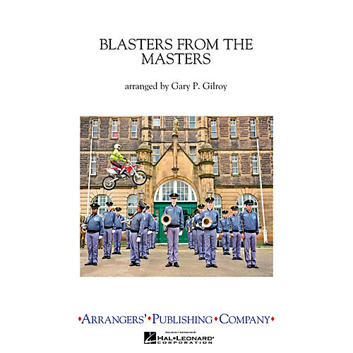 Arrangers Blasters from the Masters Marching Band Level 3 Arranged by Gary Gilroy