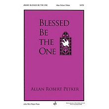 John Rich Music Press Blessed Be the One SATB composed by Allan Robert Petker