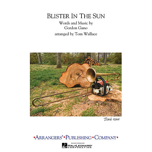 Arrangers Blister in the Sun Marching Band Level 3 Arranged by Tom Wallace