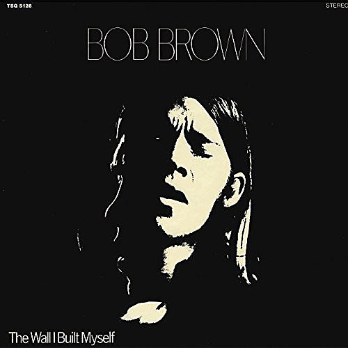 Alliance Bob Brown - The Wall I Built Myself