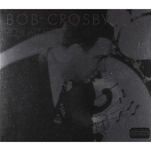 Alliance Bob Crosby - At The Jazz Band Ball