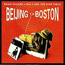 Brain Failure / Big D And The Kids Table - Beijing To Boston