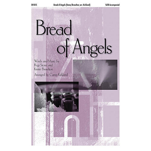 Epiphany House Publishing Bread of Angels SATB arranged by Camp Kirkland