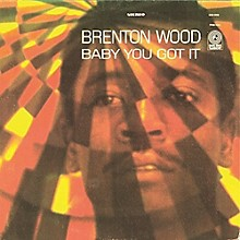 Brenton Wood - Baby You Got It