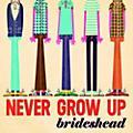 Alliance Brideshead - Never Grow Up thumbnail