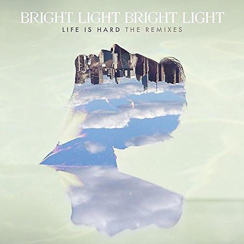 Alliance Bright Light Bright Light - Life Is Hard: Remixes