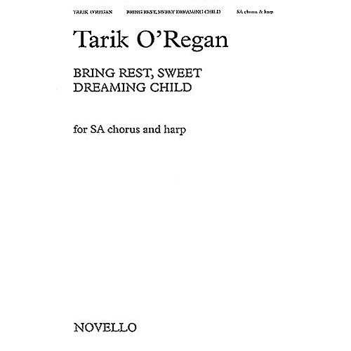 Novello Bring Rest, Sweet Dreaming Child (SA with Harp) SA Composed by Tarik O'Regan