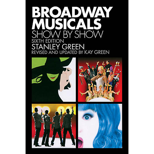 Applause Books Broadway Musicals: Show by Show (Sixth Edition) Applause Books Series Softcover Written by Stanley Green