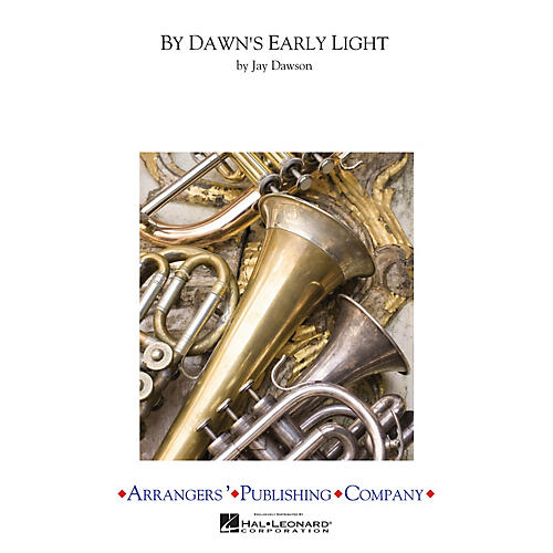 Arrangers By Dawn's Early Light Concert Band Arranged by Jay Dawson
