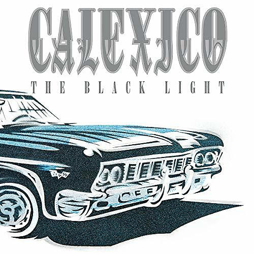Alliance Calexico - Black Light (30th Anniversary)