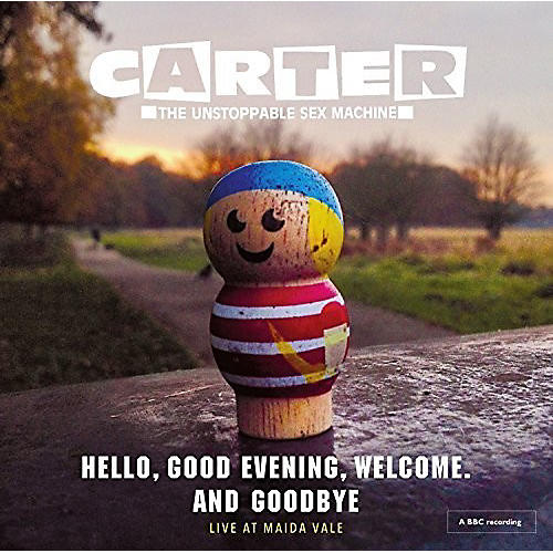 Alliance Carter the Unstoppable Sex Machine - Hello Good Evening Welcome & Goodbye: Live at