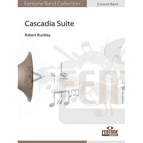 Fentone Cascadia Suite Concert Band Level 4 Composed by Robert Buckley