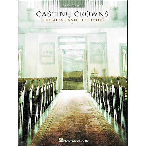 Hal Leonard Casting Crowns - The Altar And The Door for Easy Piano