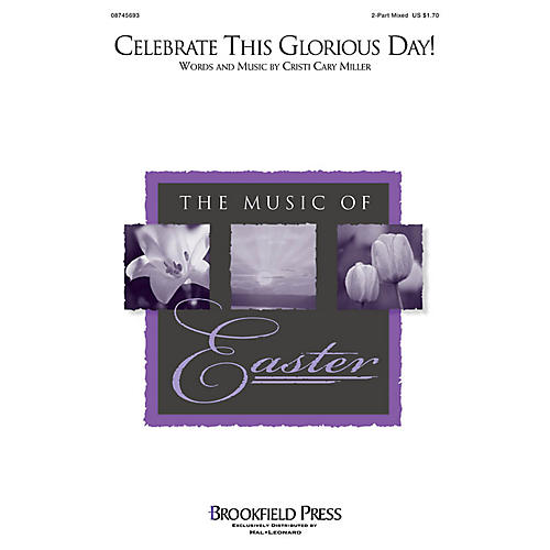 Brookfield Celebrate This Glorious Day! 2 Part Mixed composed by Cristi Cary Miller