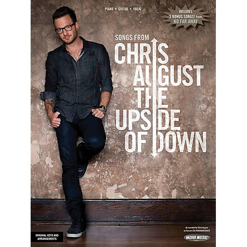 Word Music Chris August: The Upside Of Down for Piano/Vocal/Guitar PVG
