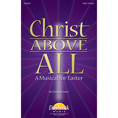 Daybreak Music Christ Above All (A Musical for Easter) CHOIRTRAX CD Arranged by Mark Brymer