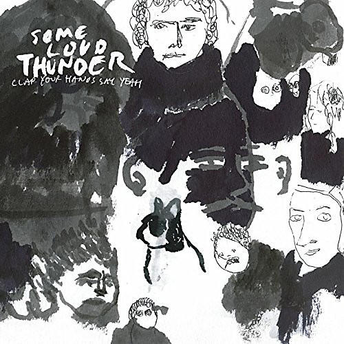Alliance Clap Your Hands Say Yeah - Some Loud Thunder (10th Anniversary Edition)