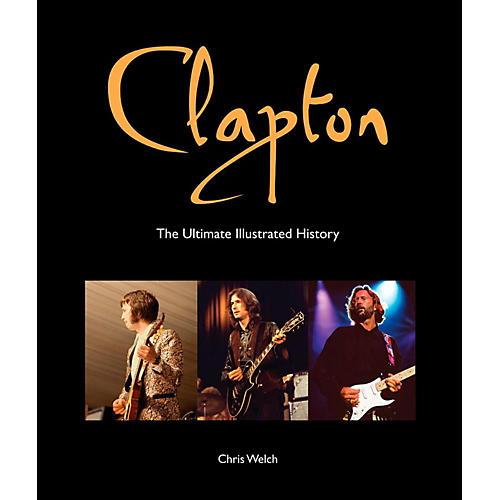 Hal Leonard Clapton - The Ultimate Illustrated History