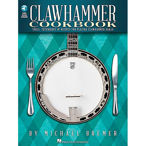 Hal Leonard Clawhammer Cookbook - Tools, Techniques & Recipes For Playing Clawhammer Banjo Book/CD