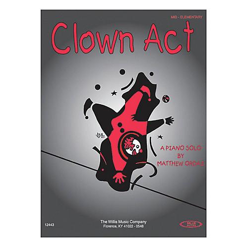 Willis Music Clown Act (Mid-Elem Level) Willis Series by Matthew Ordaz
